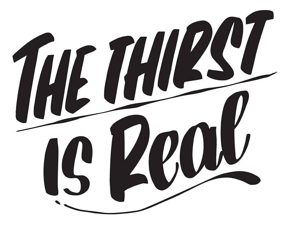 THE THIRST IS REAL by Baron Von Fancy | Open Edition and Limited Edition Prints
