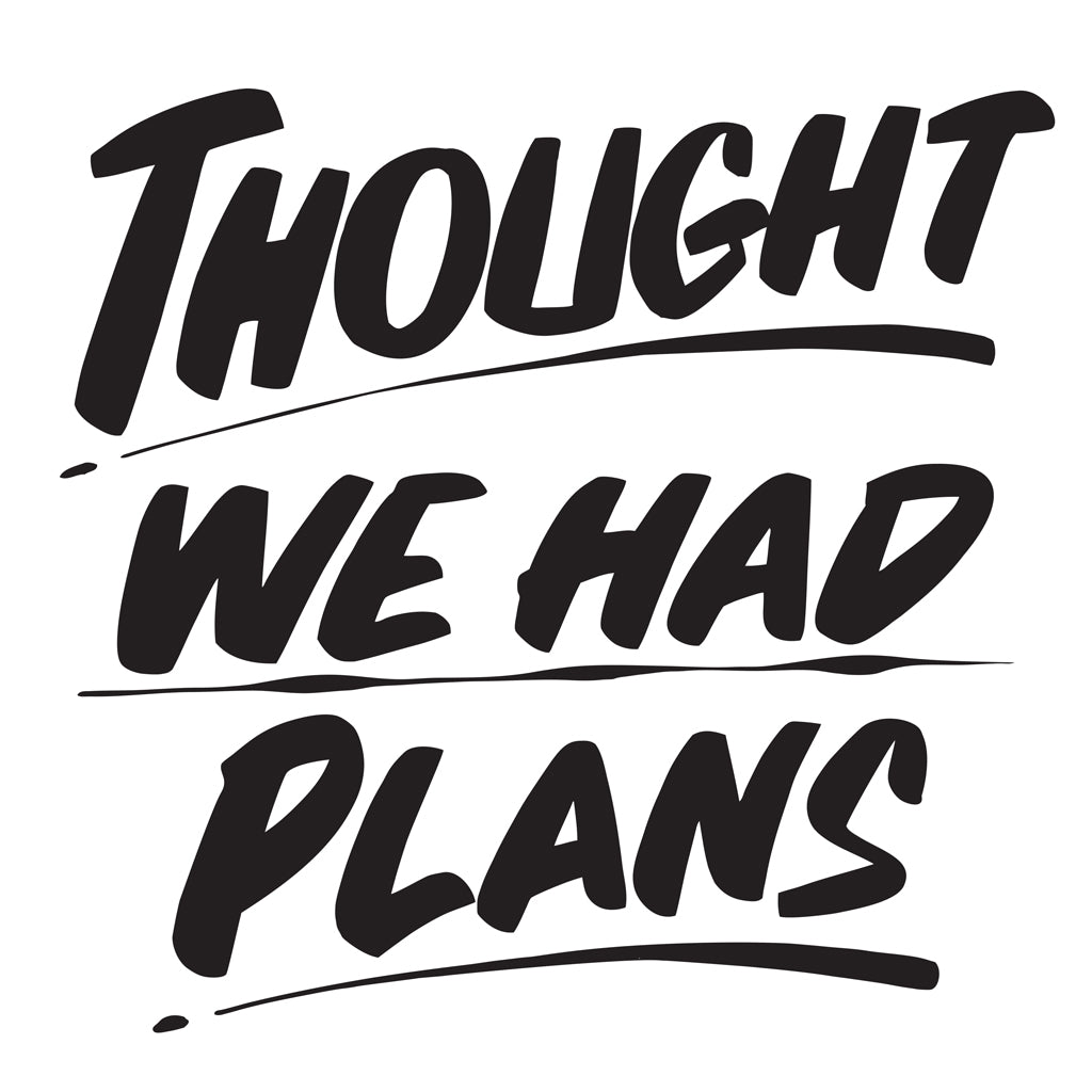 THOUGHT WE HAD PLANS by Baron Von Fancy | Open Edition and Limited Edition Prints