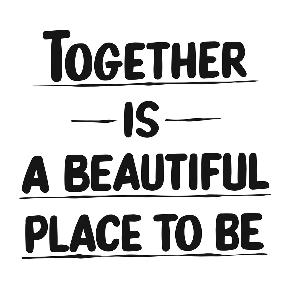 TOGETHER IS A BEAUTIFUL PLACE TO BE by Baron Von Fancy | Open Edition and Limited Edition Prints