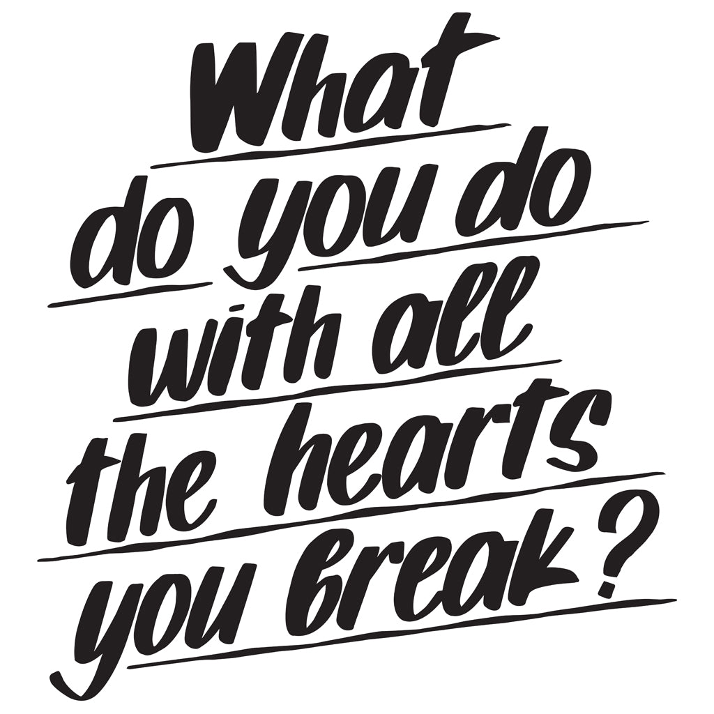 WHAT DO YOU DO WITH ALL THE HEARTS YOU BREAK by Baron Von Fancy | Open Edition and Limited Edition Prints