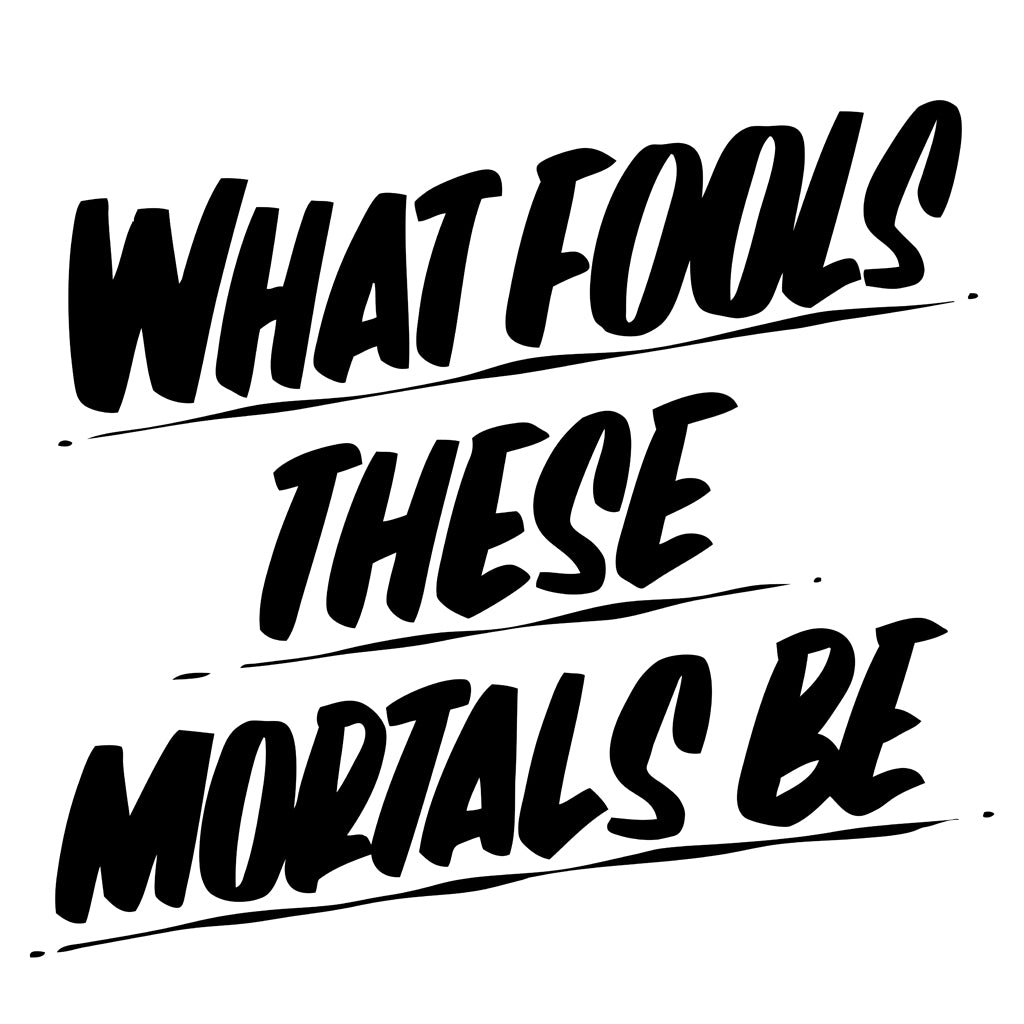 WHAT FOOLS THESE MORTALS BE by Baron Von Fancy | Open Edition and Limited Edition Prints