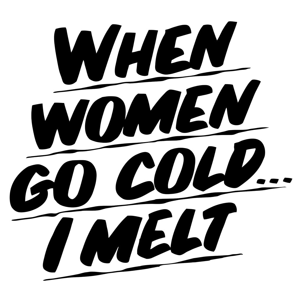 WHEN WOMEN GO COLD I MELT by Baron Von Fancy | Open Edition and Limited Edition Prints