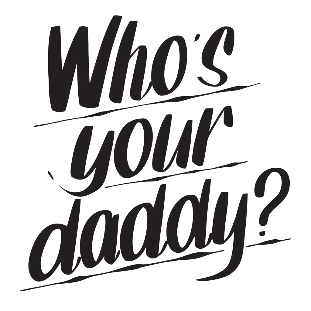 WHO'S YOUR DADDY by Baron Von Fancy | Open Edition and Limited Edition Prints