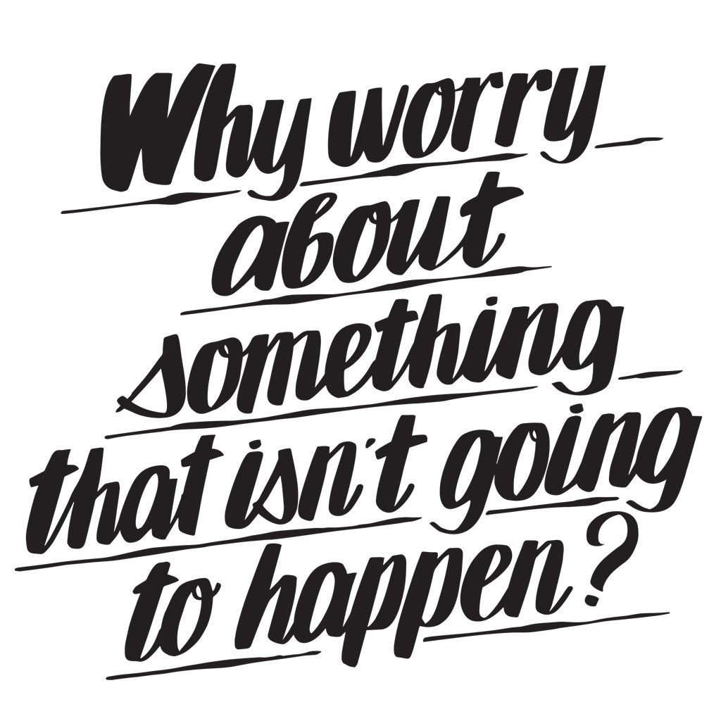 Why Worry About Something That isn't Going to Happen by Baron Von Fancy | Open Edition and Limited Edition Prints