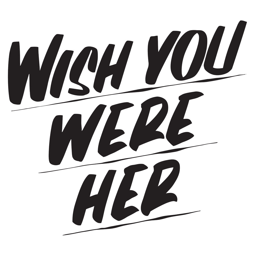 WISH YOU WERE HER by Baron Von Fancy | Open Edition and Limited Edition Prints