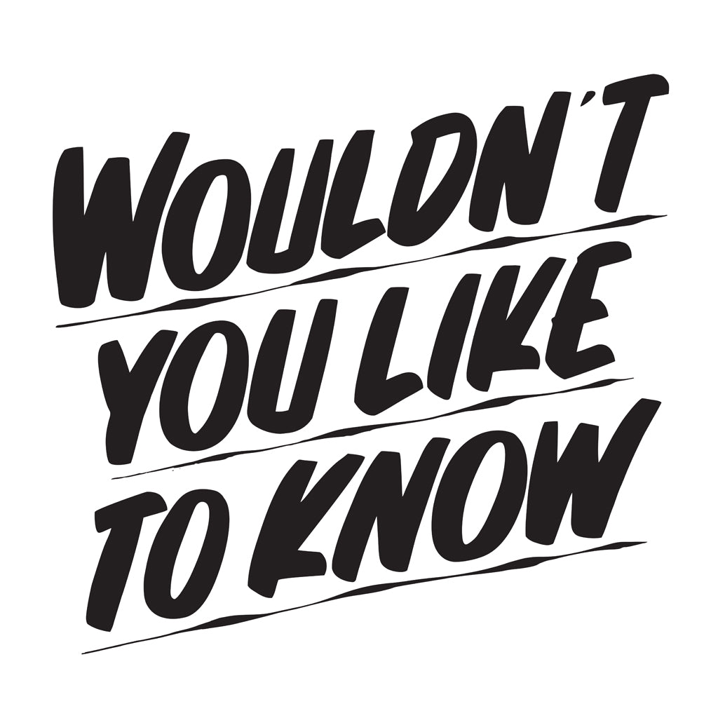 WOULDN'T YOU LIKE TO KNOW by Baron Von Fancy | Open Edition and Limited Edition Prints