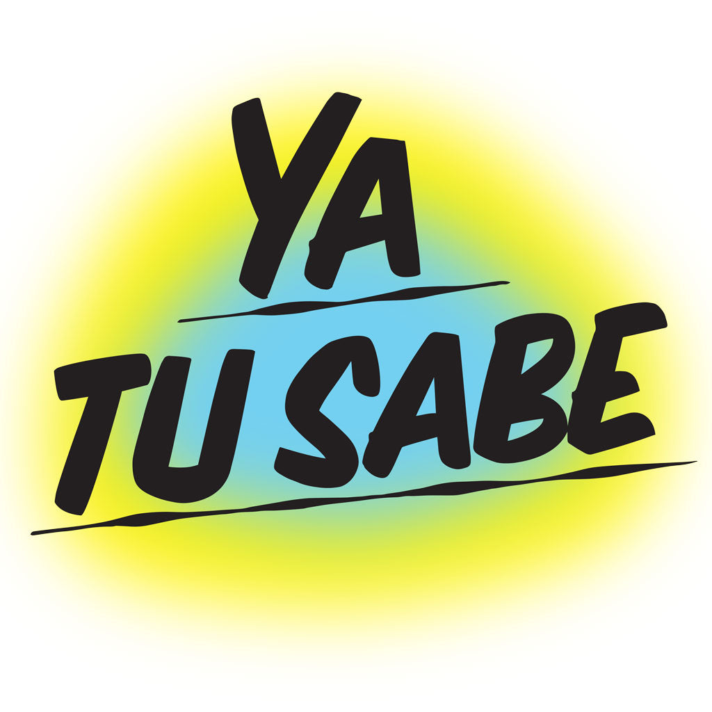 Ya Tu Sabe by Baron Von Fancy | Open Edition and Limited Edition Prints