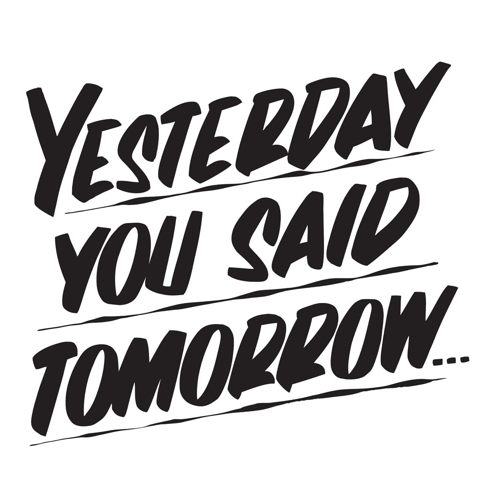 YESTERDAY YOU SAID TOMORROW by Baron Von Fancy | Open Edition and Limited Edition Prints
