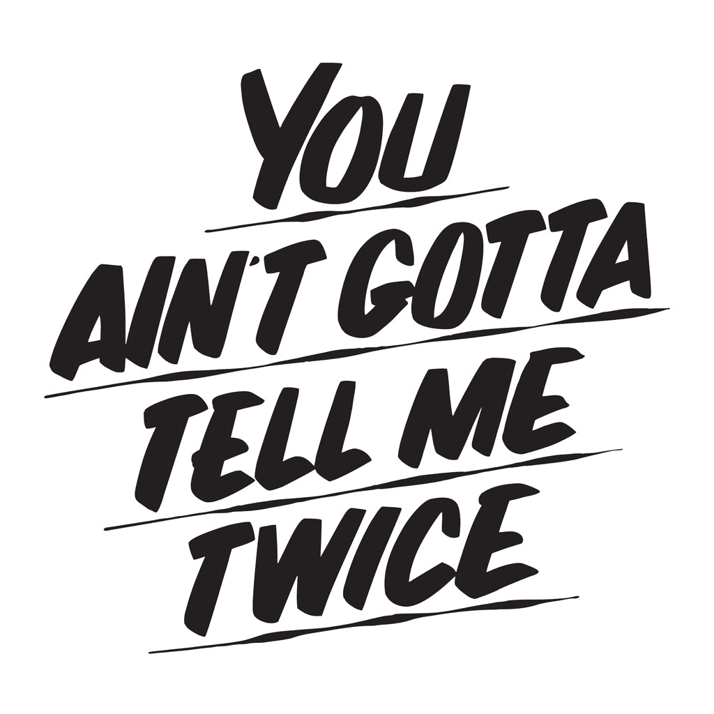 YOU AIN'T GOTTA TELL ME TWICE by Baron Von Fancy | Open Edition and Limited Edition Prints