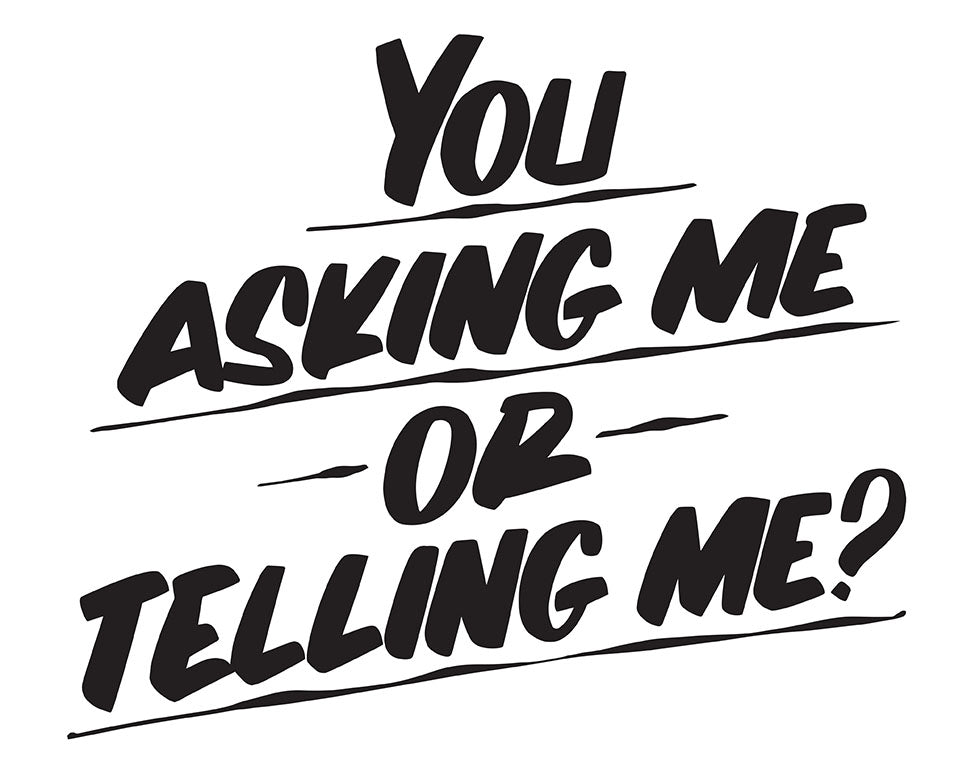 YOU ASKING ME OR TELLING ME by Baron Von Fancy | Open Edition and Limited Edition Prints