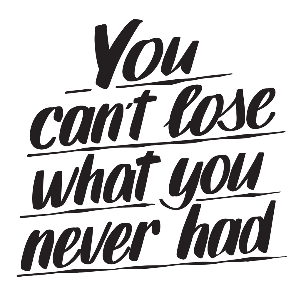 YOU CAN'T LOSE WHAT YOU NEVER HAD by Baron Von Fancy | Open Edition and Limited Edition Prints