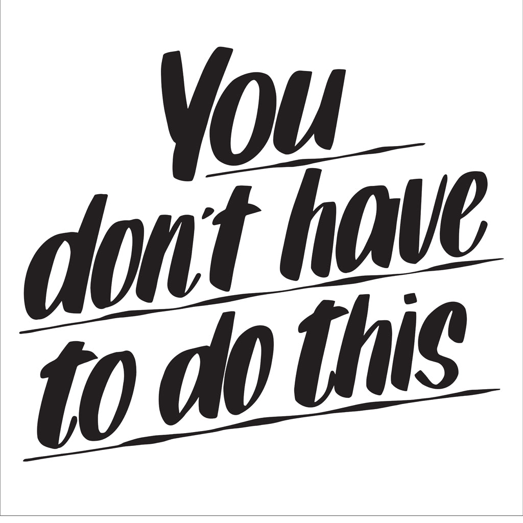 YOU DON'T HAVE TO DO THIS by Baron Von Fancy | Open Edition and Limited Edition Prints