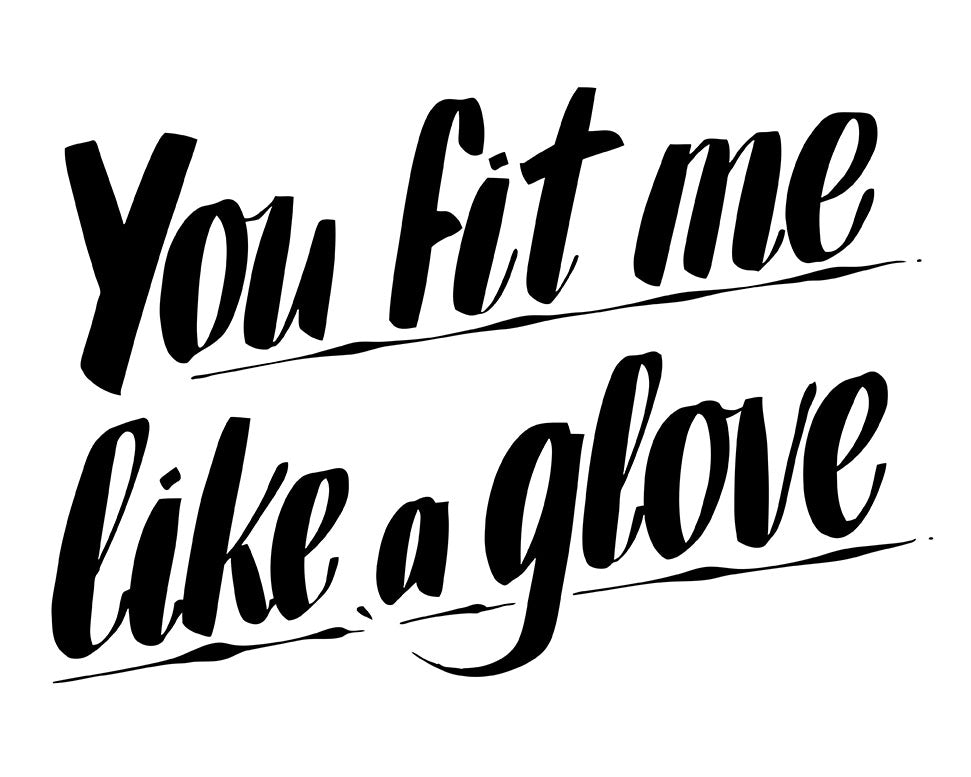 YOU FIT ME LIKE A GLOVE by Baron Von Fancy | Open Edition and Limited Edition Prints