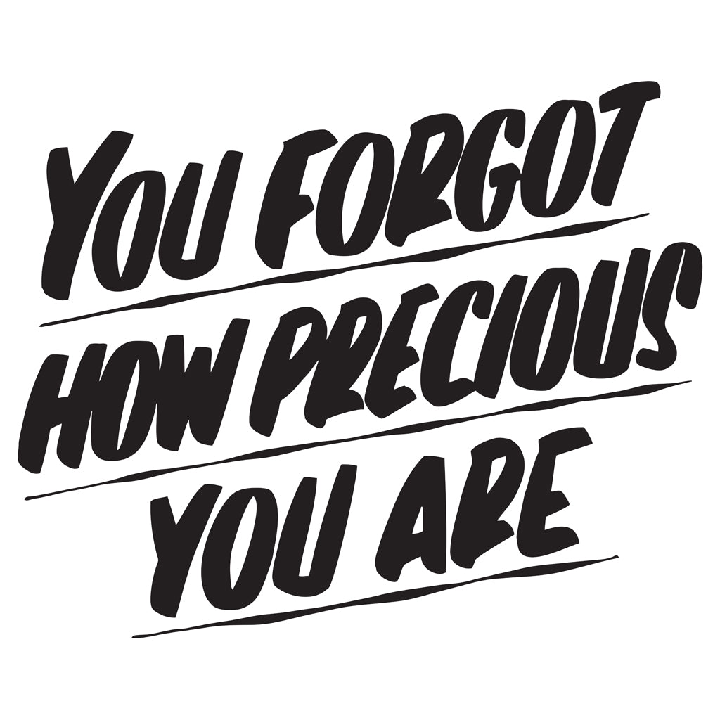 YOU FORGOT HOW PRECIOUS YOU ARE by Baron Von Fancy | Open Edition and Limited Edition Prints