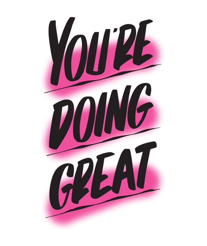YOU'RE DOING GREAT by Baron Von Fancy | Open Edition and Limited Edition Prints