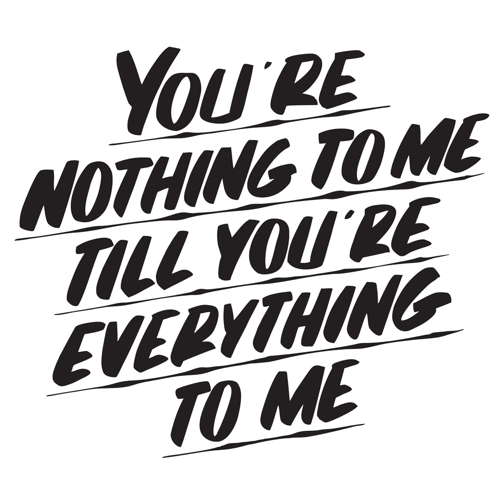 YOU'RE NOTHING TO ME TILL YOU'RE EVERYTHING TO ME by Baron Von Fancy | Open Edition and Limited Edition Prints