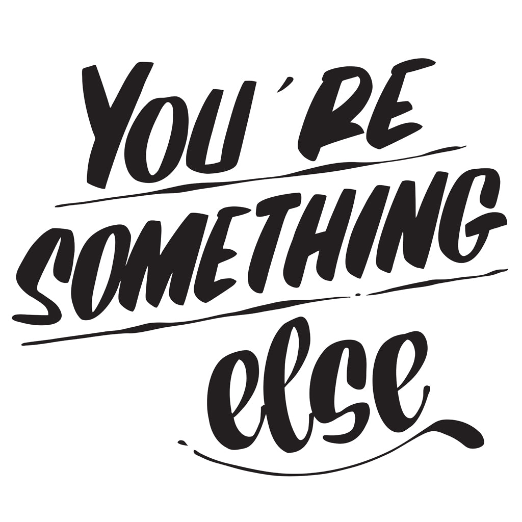 YOU'RE SOMETHING ELSE by Baron Von Fancy | Open Edition and Limited Edition Prints