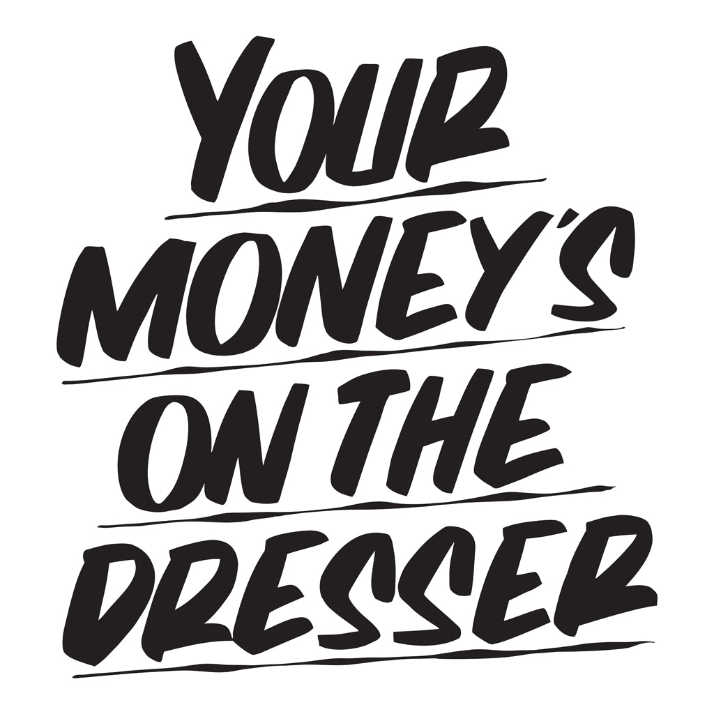 YOUR MONEY'S ON THE DRESSER by Baron Von Fancy | Open Edition and Limited Edition Prints