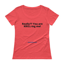 Ladies' KRILL-ing Me Scoopneck T-Shirt w/tear away label. - flukeylife, flukey