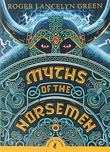 [Myths of the Norsemen (Puffin Classics)] [By: Green, Roger Lancelyn] [May, 2013]