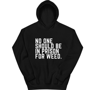 NO ONE SHOULD BE IN PRISON FOR WEED. UNISEX HOODIE