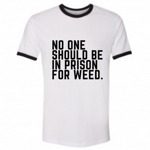 NO ONE SHOULD BE IN PRISON FOR WEED UNISEX RINGER TEE