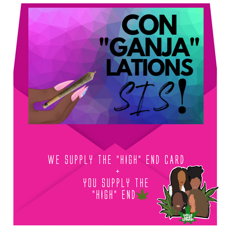 "CON""GANJA""LATIONS SIS! Canna Card"