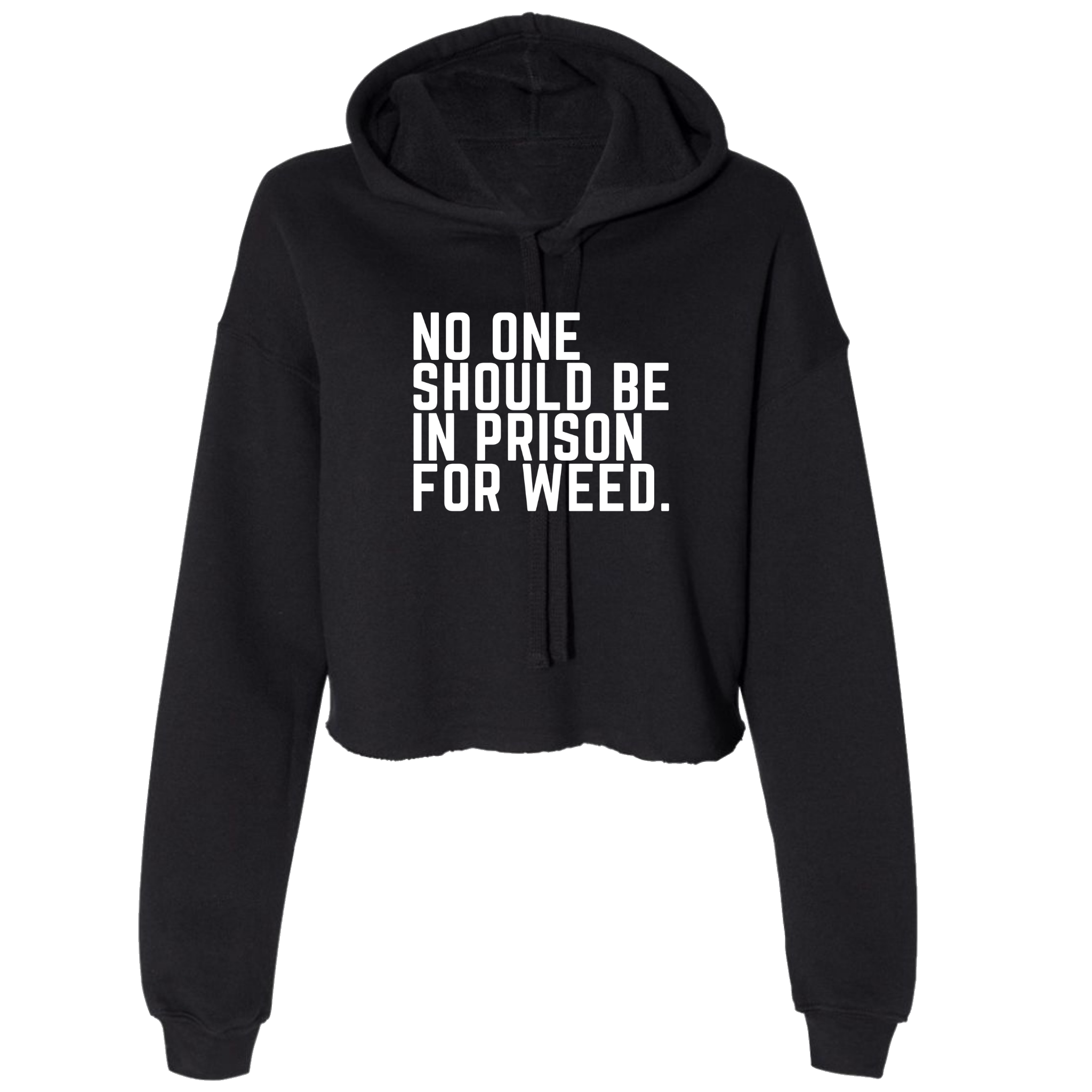 NO ONE SHOULD BE IN PRISON FOR WEED. CROPPED HOODIE