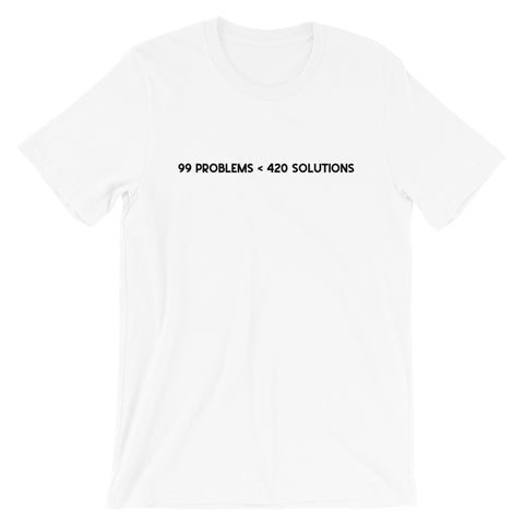 99 PROBLEMS < 420 SOLUTIONS Short-Sleeve Unisex T-Shirt