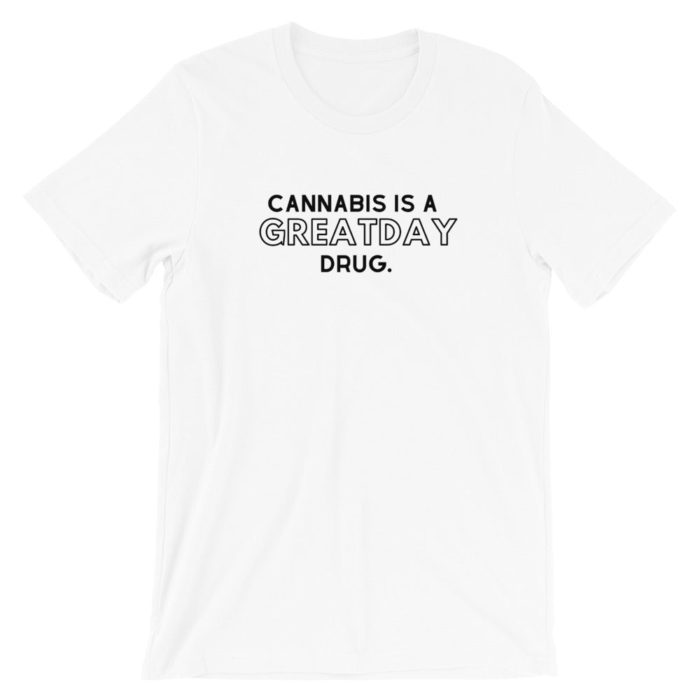 Cannabis is a GREATDAY drug. Short-Sleeve Unisex T-Shirt