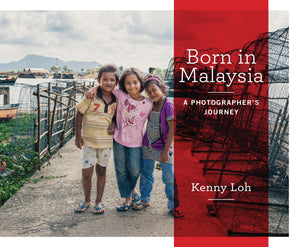 [Kenny Loh] Born in Malaysia - A Photographer's Journey