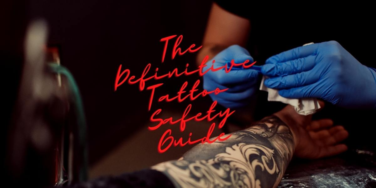 Are Tattoos Safe? The Definitive Guide To Tattoo Safety