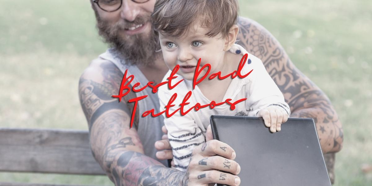 Best Dad Tattoos: Top 10 Tattoo Ideas For Fathers Day
