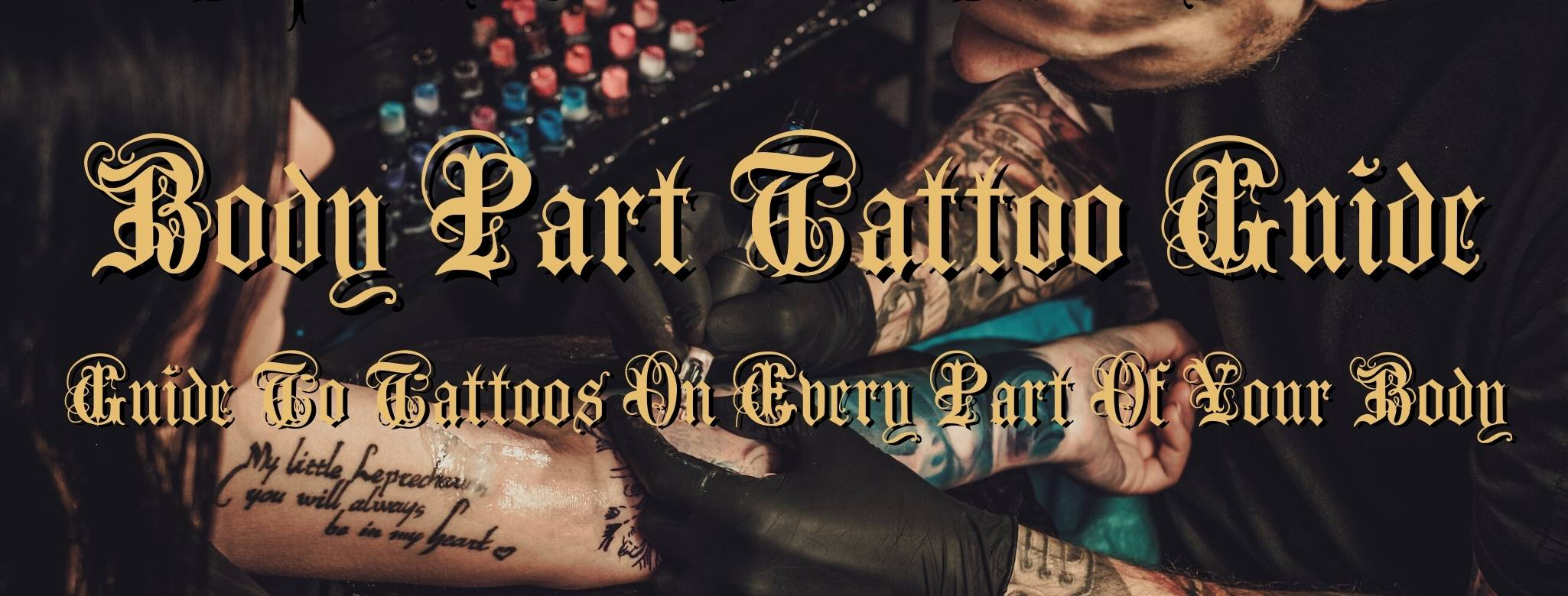 The Body Part Tattoo Guide: A Comprehensive Guide To Tattoos On Every Part Of Your Body