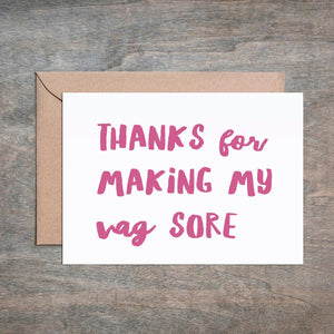 Thanks For Making My Vag Sore Greeting Card
