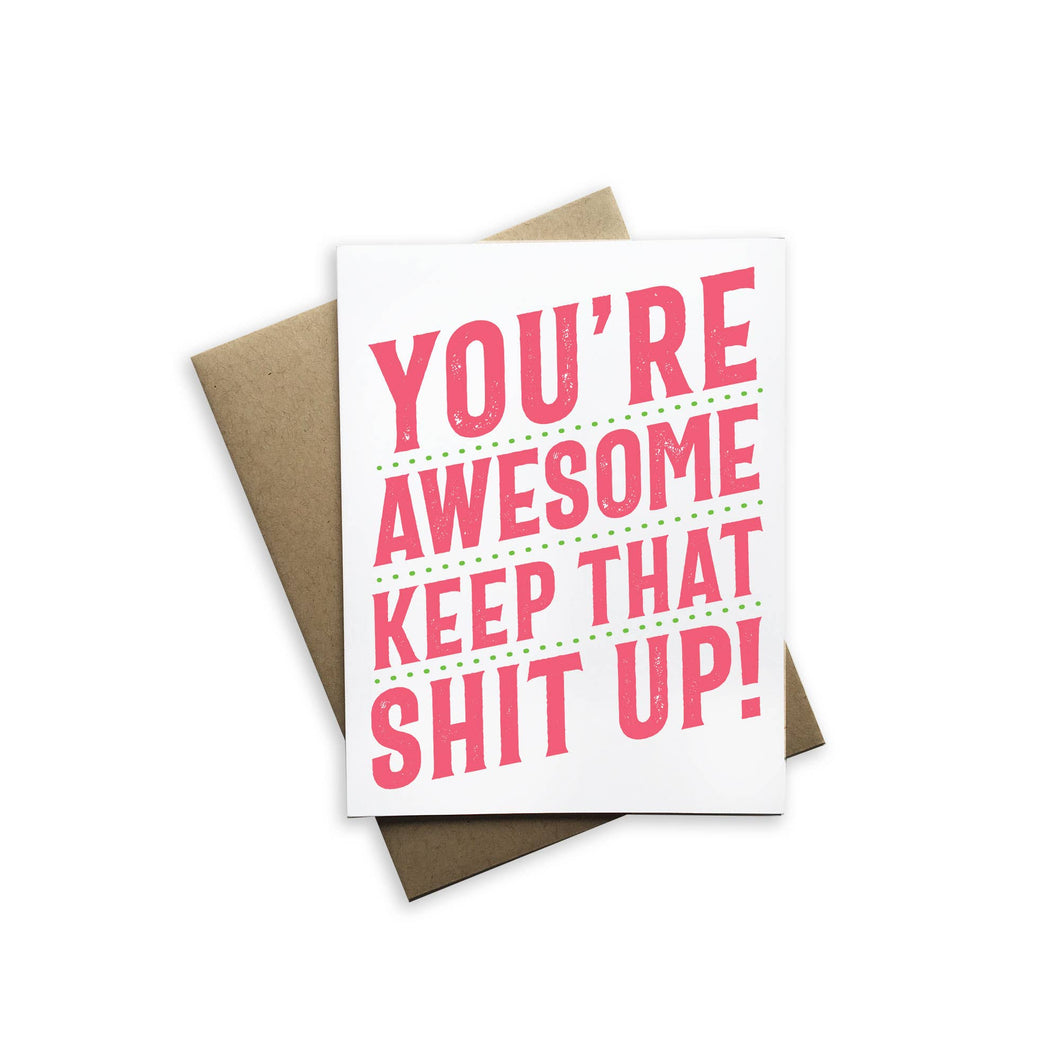 You're Awesome Keep That Shit Up!