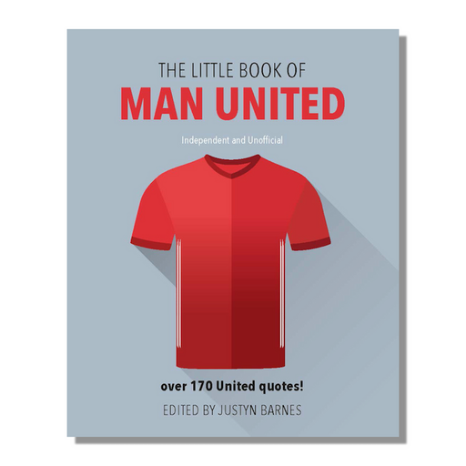 The Little Book of Manchester United Brilliant collection of quotes, wit and wisdom Great gift for fans
