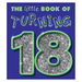The Little Book of Turning 18 Gift book Quips and quotes to cover every dilemma