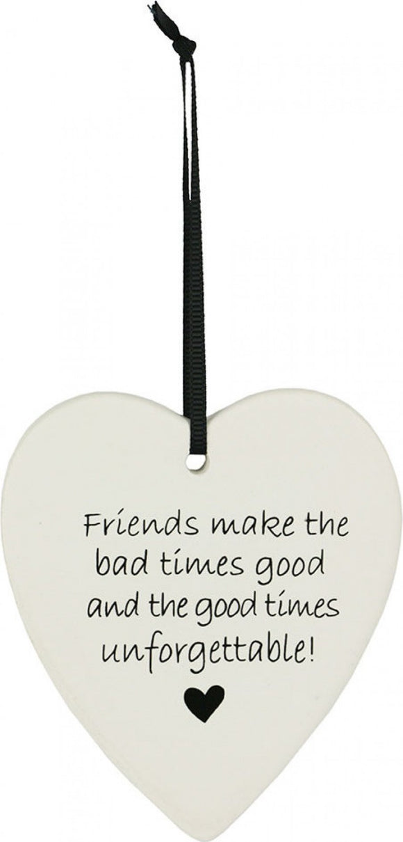 Ceramic Hanging Heart - Friends make the bad times good and the good times unforgettable
