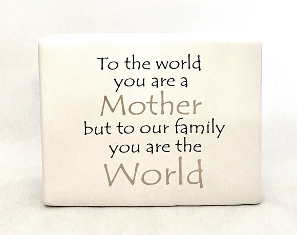 Ceramic Sign - To the world You Are a Mother but To Our Family You Are The World