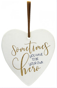 Ceramic Hanging Heart - Sometimes You Have To Be your Own Hero