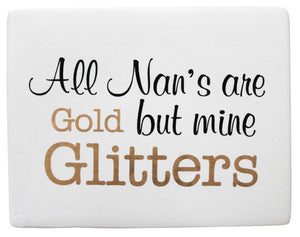 Ceramic Sign - All Nan's are Gold but Mine Glitters