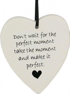 Ceramic Hanging Heart - Don't wait for the perfect moment, take the moment and make it perfect