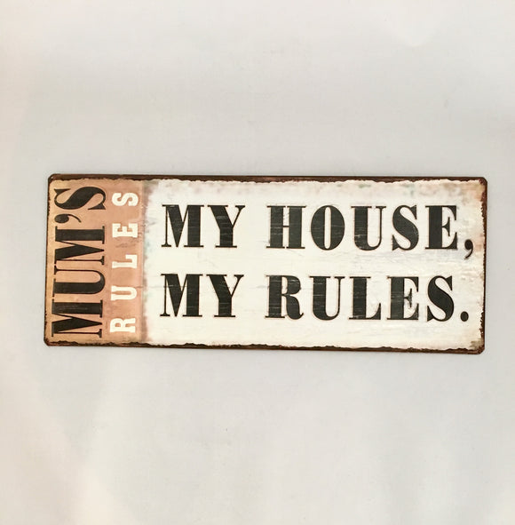 Mum's Rules my house my rules sign Tin