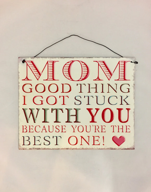 Mom You Are The Best One! Tin Hanging Sign - Mother's Gift
