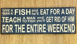 Give a men a fish and he'll eat for a day Novelty Wooden Wall Sign