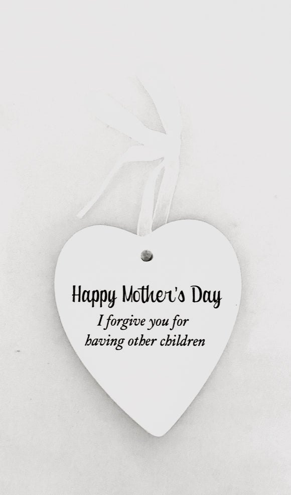 "Ceramic Hanging Heart - Happy Mother's Day ""I forgive you for having other children"""