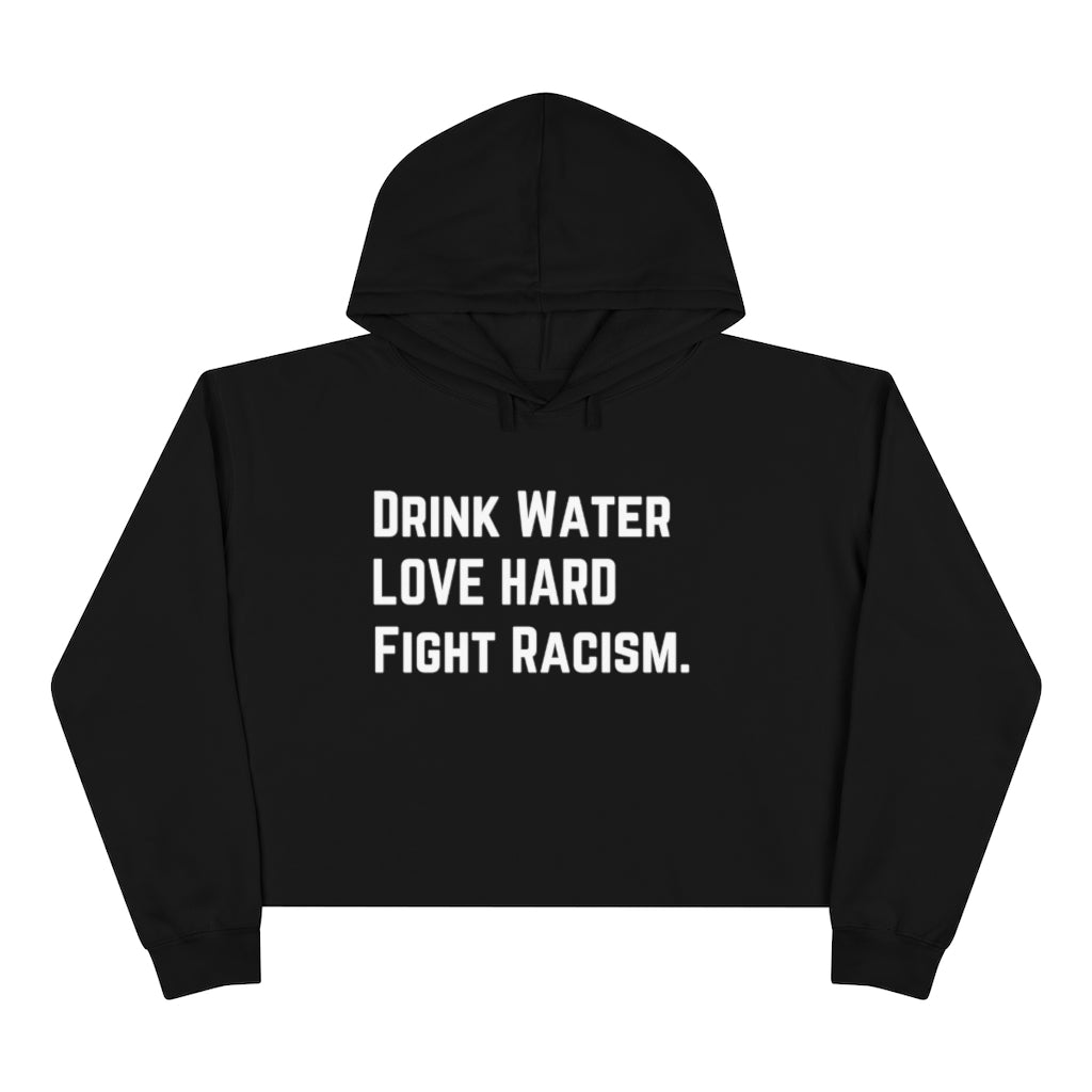 Drink Water Fight Racism Crop Hoodie