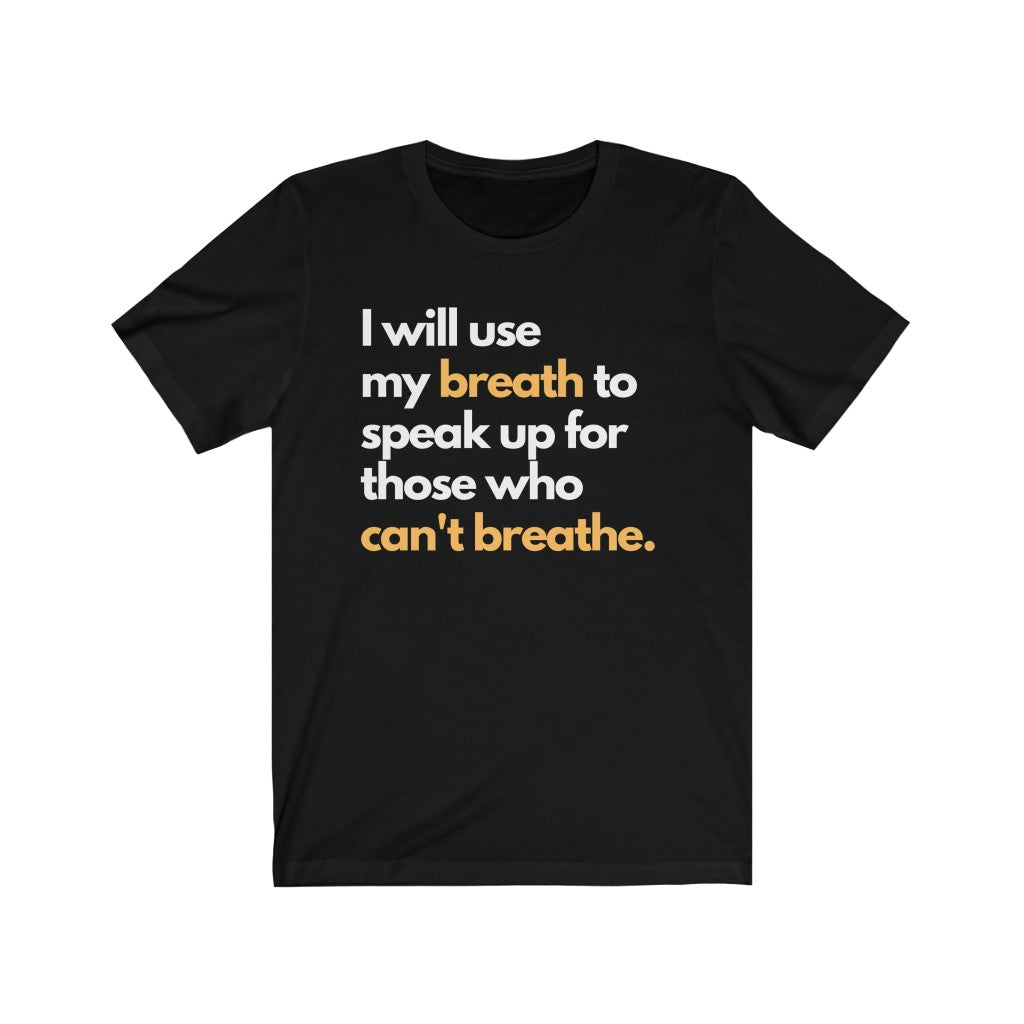 I Will use my Breath to Speak For those That Cant Breathe Premium Unisex T-Shirt