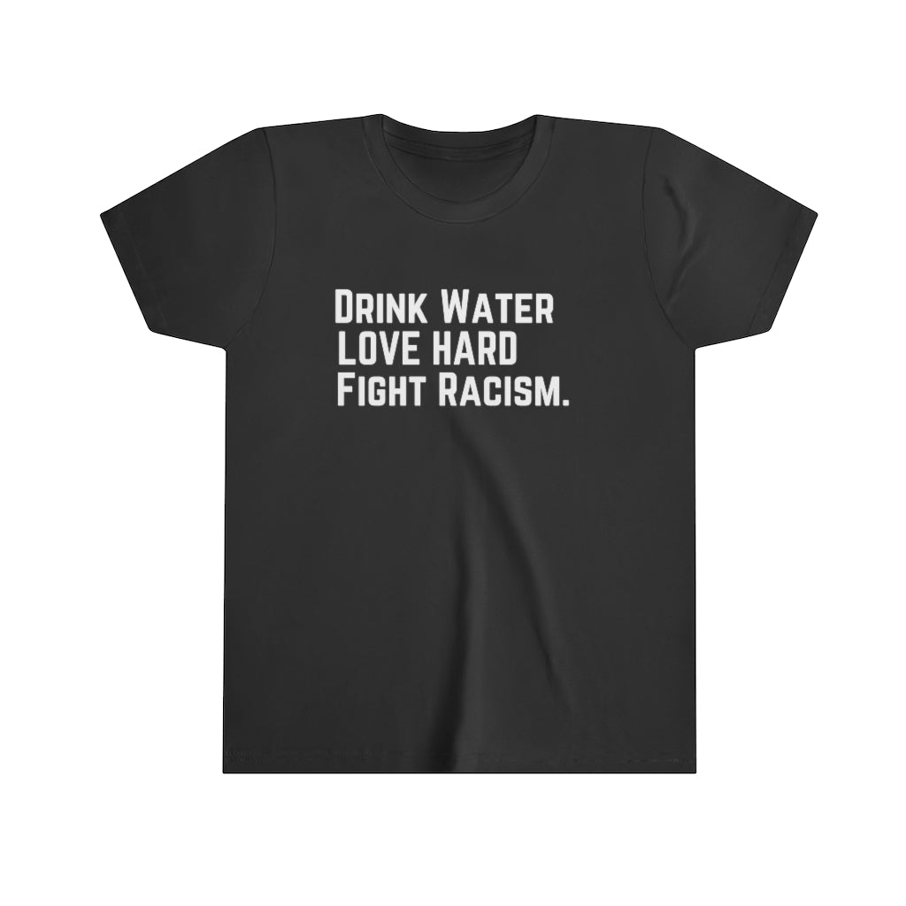 Drink Water Fight Racism Youth T-Shirt
